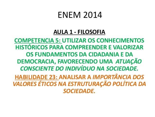 ENEM 2014 AULA 1 - FILOSOFIA COMPETENCIA 5: UTILIZAR OS CONHECIMENTOS HISTÓRICOS PARA COMPREENDER E VALORIZAR OS FUNDAMENT...