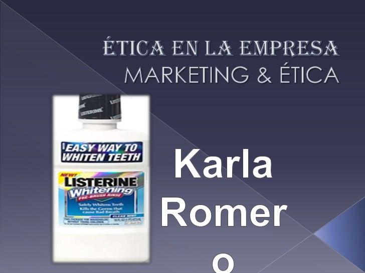 ÉTICA EN LA EMPRESAMARKETING & ÉTICA<br />Karla Romero                                                                    ...