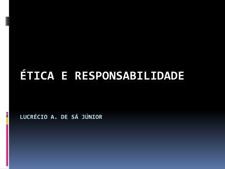 Ética e Responsabilidade    Lucrécio  Sá