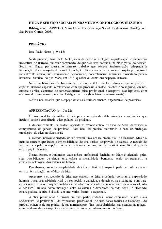 ÉTICA E SERVIÇO SOCIAL: FUNDAMENTOS ONTOLÓGICOS (RESUMO)  Bibliografia: BARROCO, Maria Lúcia. Ética e Serviço Social: Fund...