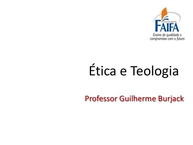 Ética e TeologiaProfessor Guilherme Burjack