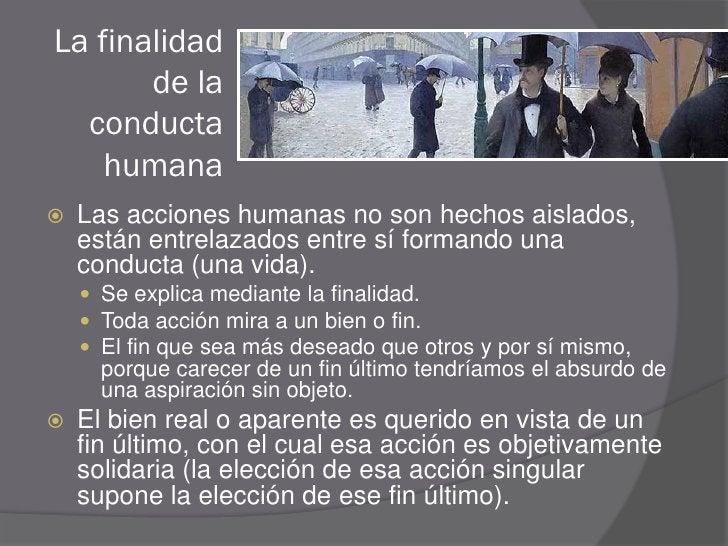 La finalidad        de la   conducta     humana    Las acciones humanas no son hechos aislados,     están entrelazados en...
