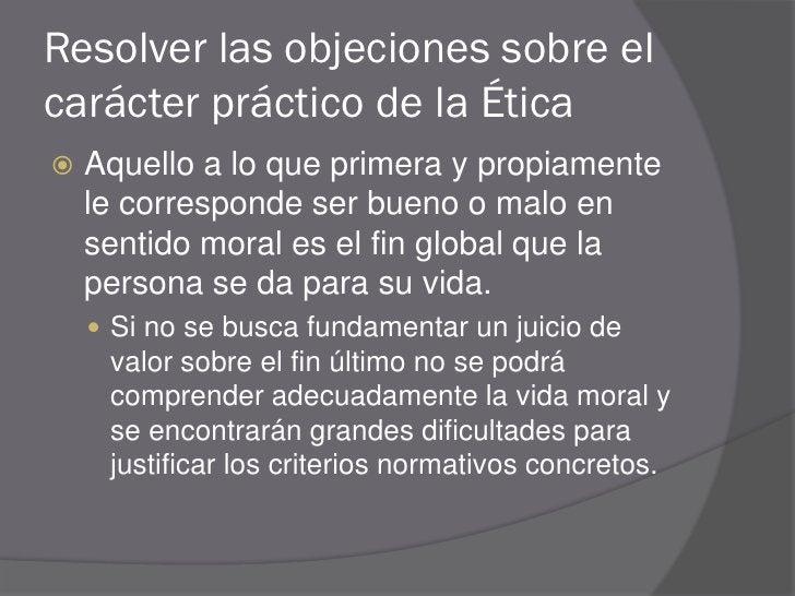 Resolver las objeciones sobre el carácter práctico de la Ética    Aquello a lo que primera y propiamente     le correspon...