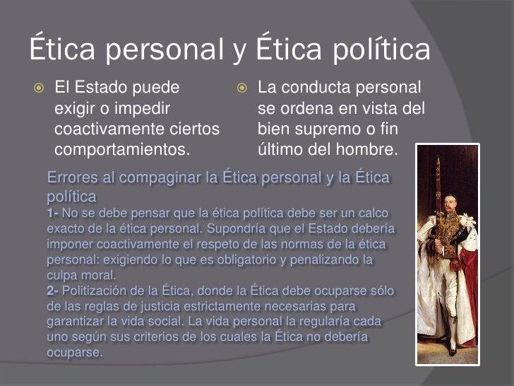 Ética personal y Ética política     El Estado puede        La conducta personal      exigir o impedir        se ordena e...