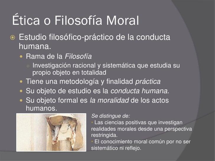 Ética o Filosofía Moral    Estudio filosófico-práctico de la conducta     humana.      Rama de la Filosofía       ○ Inve...