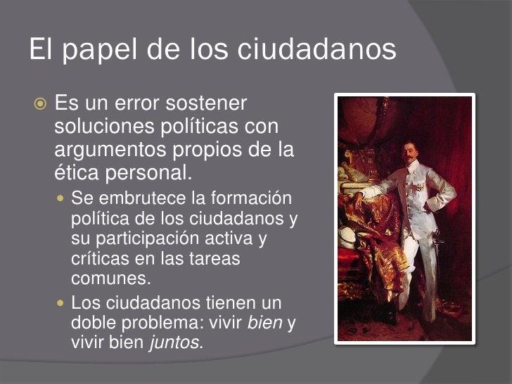 El papel de los ciudadanos    Es un error sostener     soluciones políticas con     argumentos propios de la     ética pe...