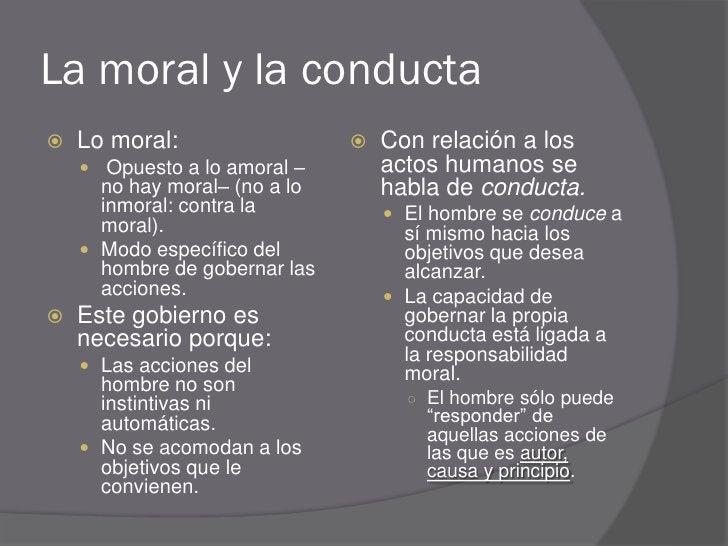 La moral y la conducta    Lo moral:                     Con relación a los      Opuesto a lo amoral –        actos huma...