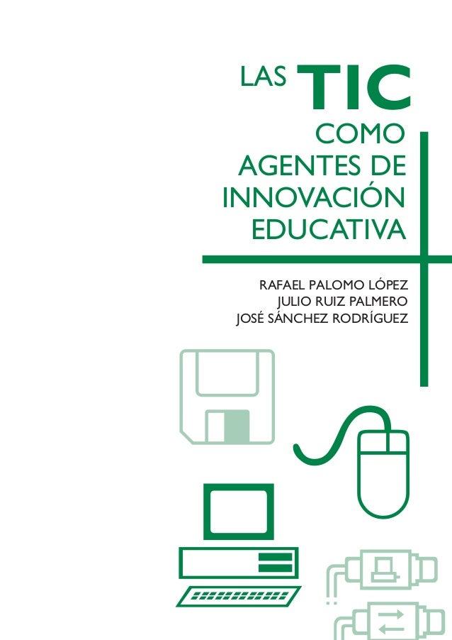 TIC_como_agentes_innovacionOK.qxd  25/11/05  16:26  PÆgina 3  LAS  TIC  COMO AGENTES DE INNOVACIÓN EDUCATIVA  RAFAEL PALOM...