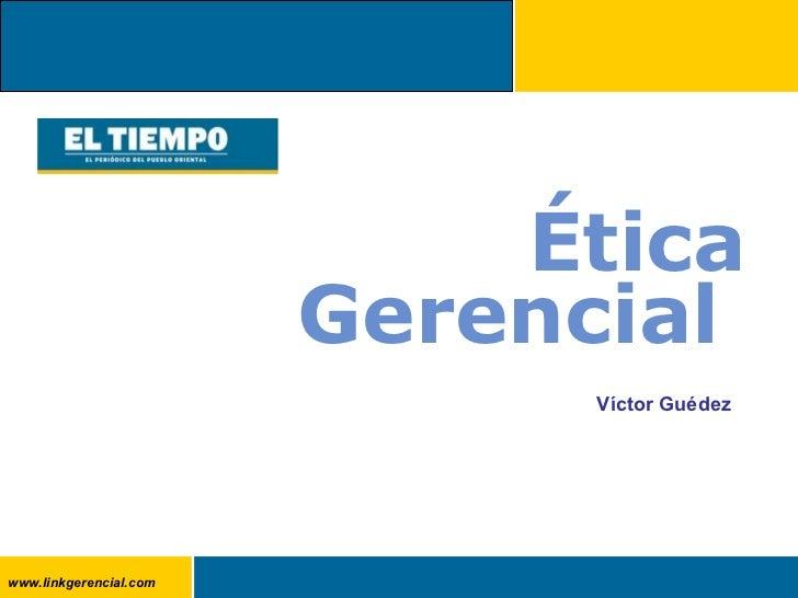 Ética Gerencial  Víctor Guédez