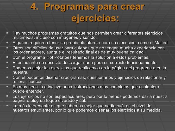 4.  Programas para crear ejercicios: <ul><li>Hay muchos programas gratuitos que nos permiten crear diferentes ejercicios m...