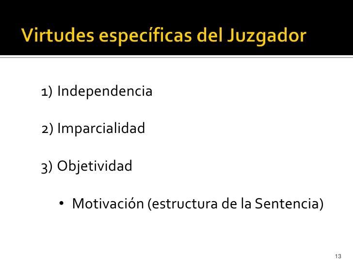 1) Independencia2) Imparcialidad3) Objetividad  • Motivación (estructura de la Sentencia)                                 ...