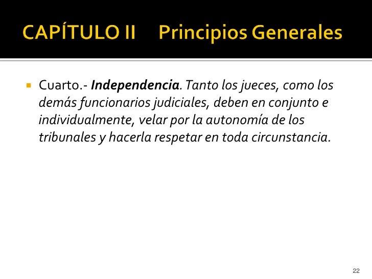    Cuarto.- Independencia. Tanto los jueces, como los    demás funcionarios judiciales, deben en conjunto e    individual...
