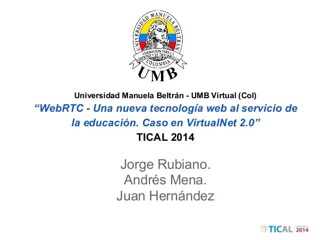 """Universidad Manuela Beltrán - UMB Virtual (Col)  """"WebRTC - Una nueva tecnología web al servicio de  la educación. Caso en ..."""