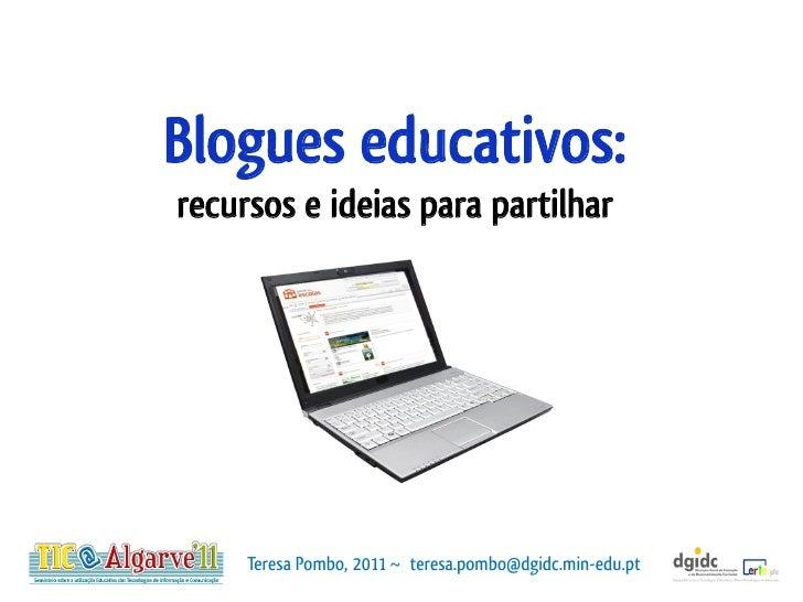 Blogues educativos:recursos e ideias para partilhar     Teresa Pombo, 2011 ~ teresa.pombo@dgidc.min-edu.pt