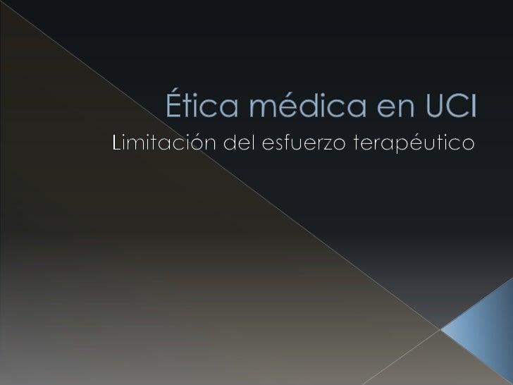  Límite en el esfuerzo terapéutico Experiencia clínica Muerte esperada e inesperada en UCI Muerte apropiada Dicotomía...