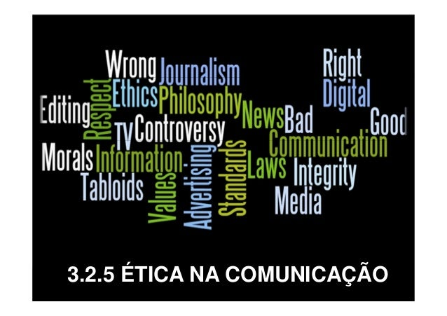 3.2.5 ÉTICA NA COMUNICAÇÃO