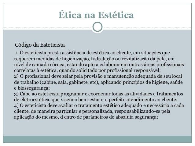 Ética na Estética Código da Esteticista 1- O esteticista presta assistência de estética ao cliente, em situações que reque...