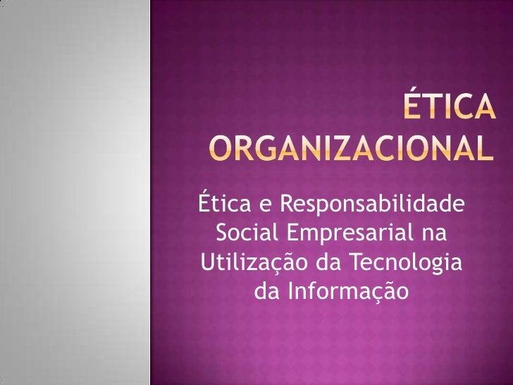Ética e Responsabilidade  Social Empresarial naUtilização da Tecnologia      da Informação