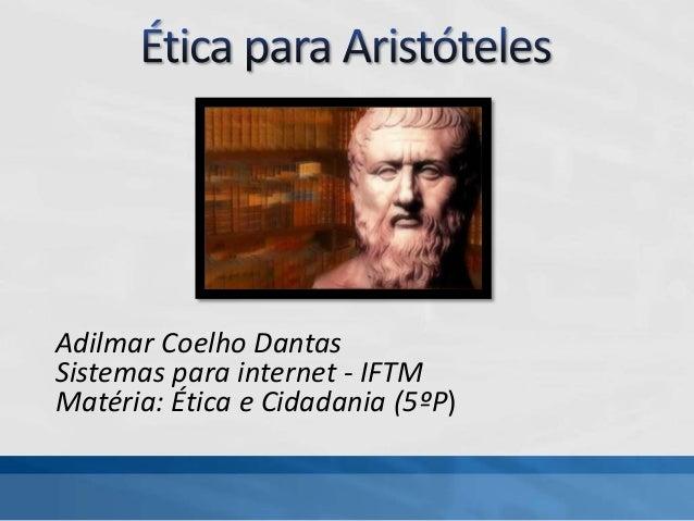 Adilmar Coelho DantasSistemas para internet - IFTMMatéria: Ética e Cidadania (5ºP)