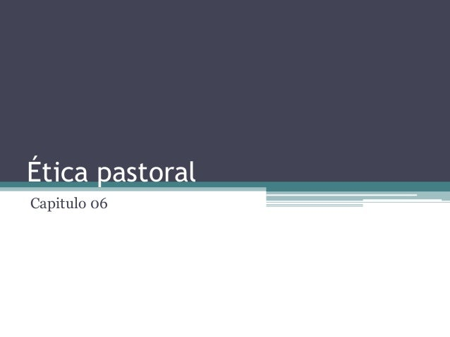 Ética pastoral Capitulo 06