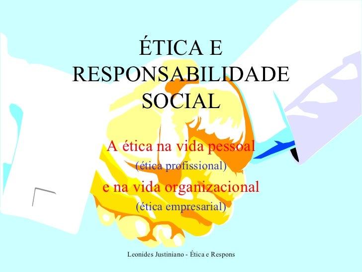 ÉTICA E RESPONSABILIDADE SOCIAL A ética na vida pessoal (ética profissional) e na vida organizacional (ética empresarial)