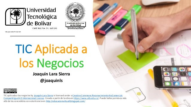 TIC aplicada a los negocios by Joaquín Lara Sierra is licensed under a Creative Commons Reconocimiento- NoComercial-Compar...
