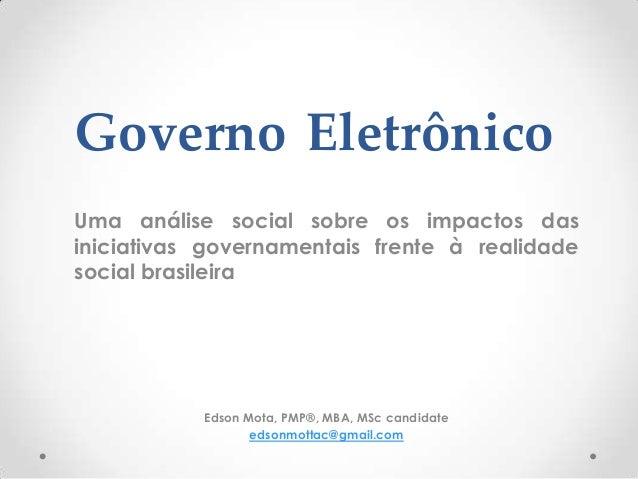Governo Eletrônico Uma análise social sobre os impactos das iniciativas governamentais frente à realidade social brasileir...