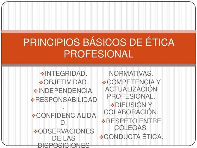 INTEGRIDAD. OBJETIVIDAD. INDEPENDENCIA. RESPONSABILIDAD . CONFIDENCIALIDA D. OBSERVACIONES DE LAS DISPOSICIONES NORM...
