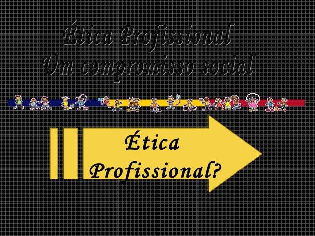 ÉticaProfissional?