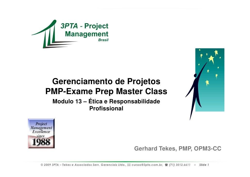 Gerenciamento de Projetos   PMP-Exame Prep Master Class        Modulo 13 – Ética e Responsabilidade                    Pro...