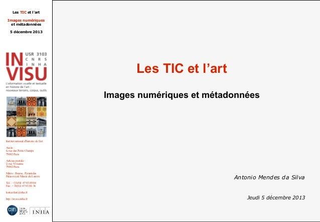 Les TIC et l'art Images numériques et métadonnées 5 décembre 2013  Les TIC et l'art Images numériques et métadonnées  Inst...