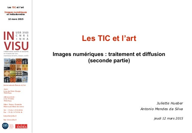 Les TIC et l'art Images numériques et métadonnées 12 mars 2015 Institut national d'histoire de l'art Accès : 6, rue des Pe...