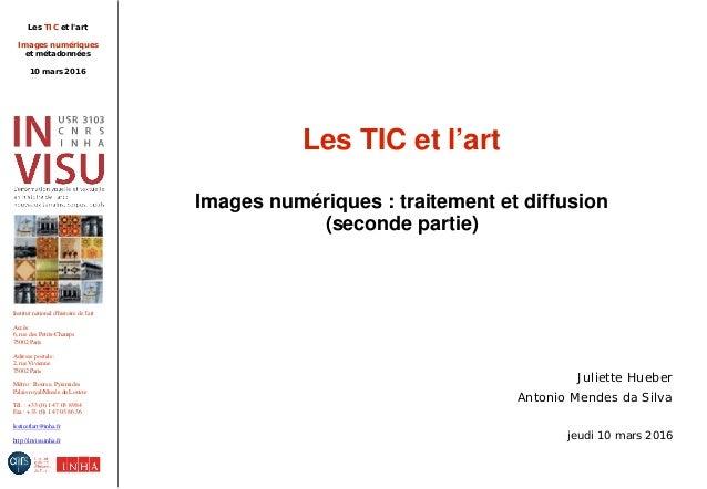 Les TIC et l'art Images numériques et métadonnées 10 mars 2016 Institut national d'histoire de l'art Accès: 6, rue des Pet...