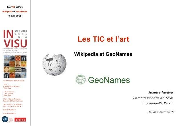 Les TIC et l'art Wikipedia et GeoNames 9 avril 2015 Institut national d'histoire de l'art Accès : 6, rue des Petits-Champs...