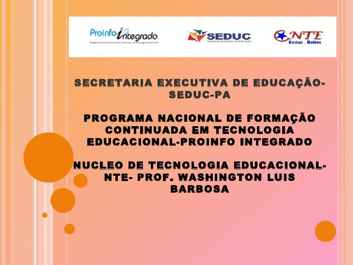 SECRETARIA EXECUTIVA DE EDUCAÇÃO-SEDUC-PA PROGRAMA NACIONAL DE FORMAÇÃO CONTINUADA EM TECNOLOGIA EDUCACIONAL-PROINFO INTEG...
