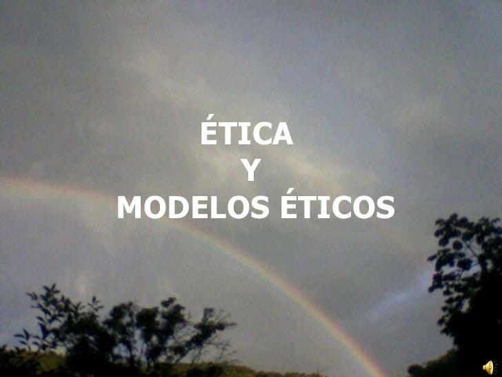 ÉTICA  Y MODELOS ÉTICOS