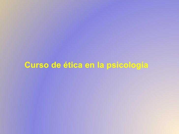 Curso de ética en la psicología