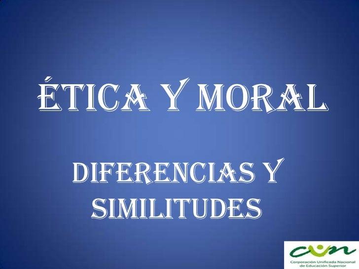 ÉTICA Y MORAL<br />Diferencias y similitudes<br />