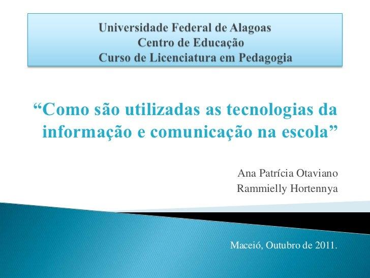 """""""Como são utilizadas as tecnologias da informação e comunicação na escola""""                         Ana Patrícia Otaviano  ..."""