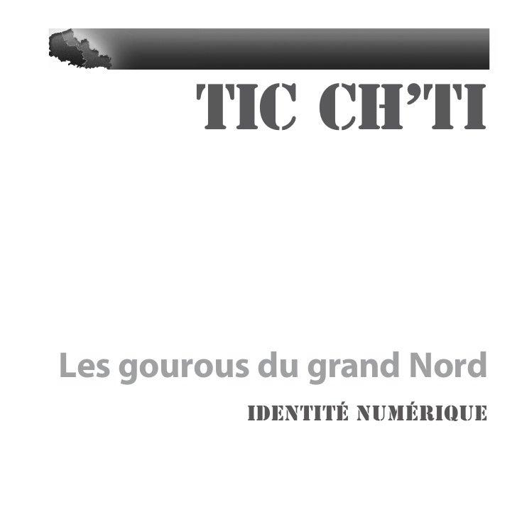 TIC Ch'ti – les gourous du grand Nord        TIC Ch'ti – les gourous du grand Nord • no 2 • octobre 2009                  ...