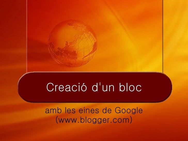 Creació d'un bloc amb les eines de Google   (www.blogger.com)