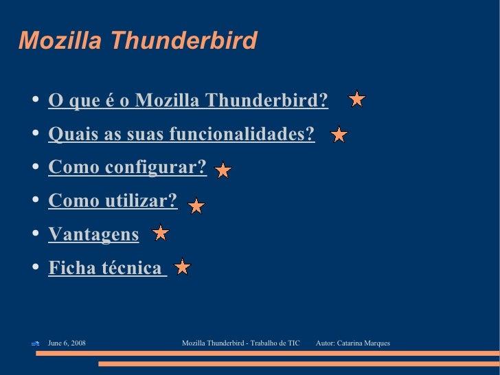 Mozilla Thunderbird <ul><li>O que é o Mozilla Thunderbird? </li></ul><ul><li>Quais as suas funcionalidades? </li></ul><ul>...
