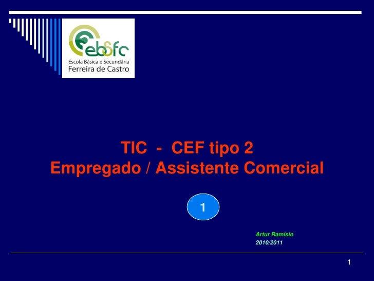 TIC - CEF tipo 2 Empregado / Assistente Comercial                   1                         Artur Ramísio               ...