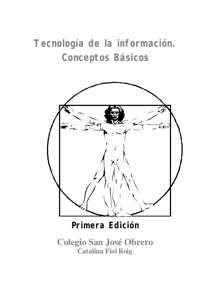 Tecnología de la información.     Conceptos Básicos       Primera Edición    Colegio San José Obrero        Catalina Fiol ...