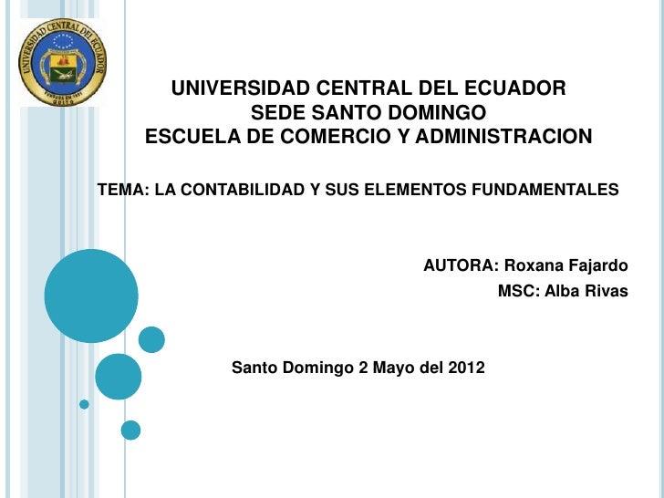 UNIVERSIDAD CENTRAL DEL ECUADOR            SEDE SANTO DOMINGO    ESCUELA DE COMERCIO Y ADMINISTRACIONTEMA: LA CONTABILIDAD...