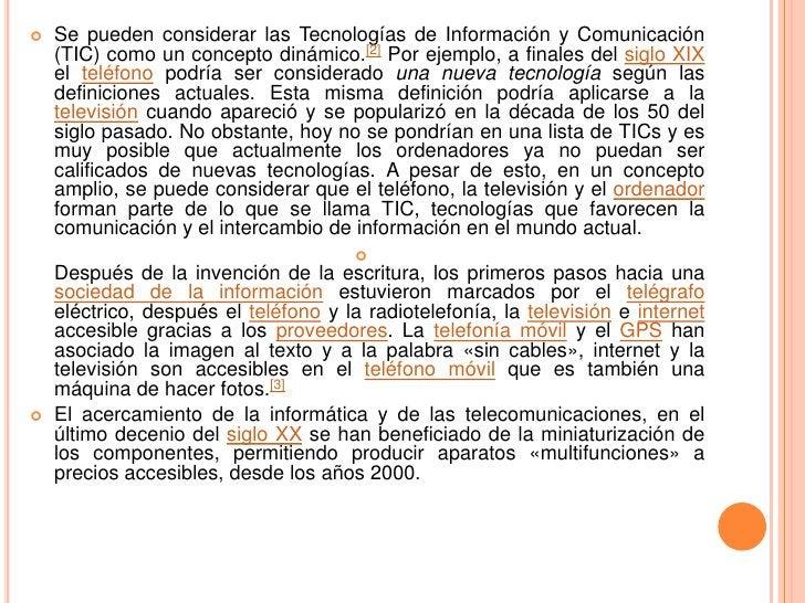    Se pueden considerar las Tecnologías de Información y Comunicación    (TIC) como un concepto dinámico.[2] Por ejemplo,...
