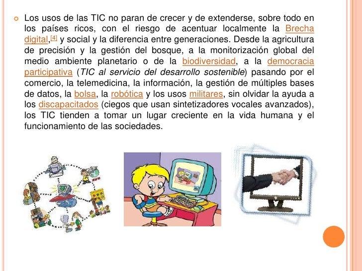    Los usos de las TIC no paran de crecer y de extenderse, sobre todo en    los países ricos, con el riesgo de acentuar l...