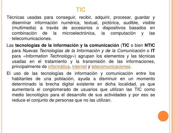 TICTécnicas usadas para conseguir, recibir, adquirir, procesar, guardar y  diseminar información numérica, textual, pictór...