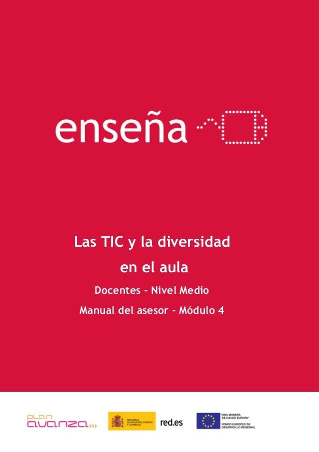 enseña Las TIC y la diversidad en el aula Docentes - Nivel Medio Manual del asesor - Módulo 4 Docentes – Nivel Básico Manu...