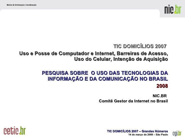 <ul><ul><li>NIC.BR  </li></ul></ul><ul><ul><li>Comitê  Gestor da Internet no Brasil </li></ul></ul>TIC DOMICÍLIOS 2007  Us...
